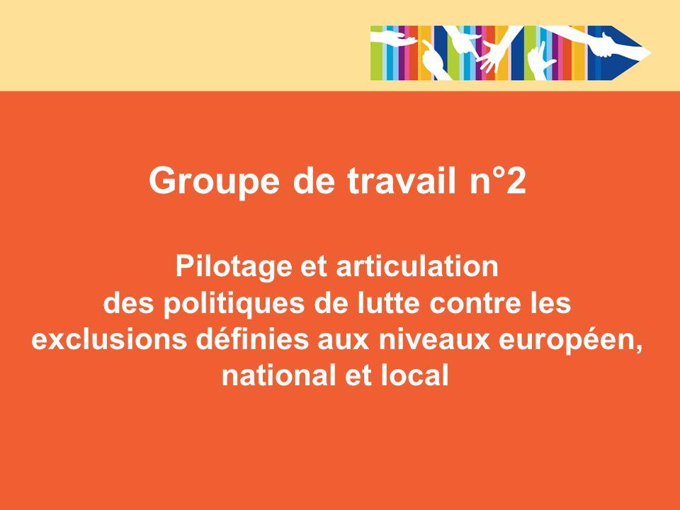 Groupe de travail n°2Pilotage et articulation des politiques de lutte contre les exclusions définies aux niveaux européen, national et local
