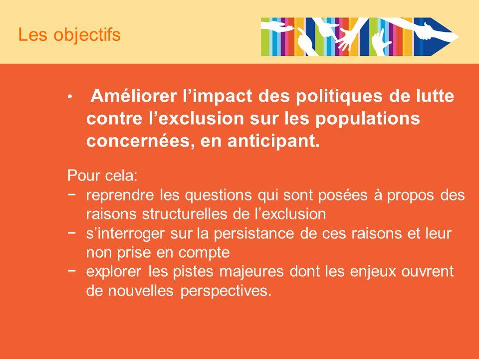 Les objectifs Améliorer l'impact des politiques de lutte contre l'exclusion sur les populations concernées, en anticipant.
