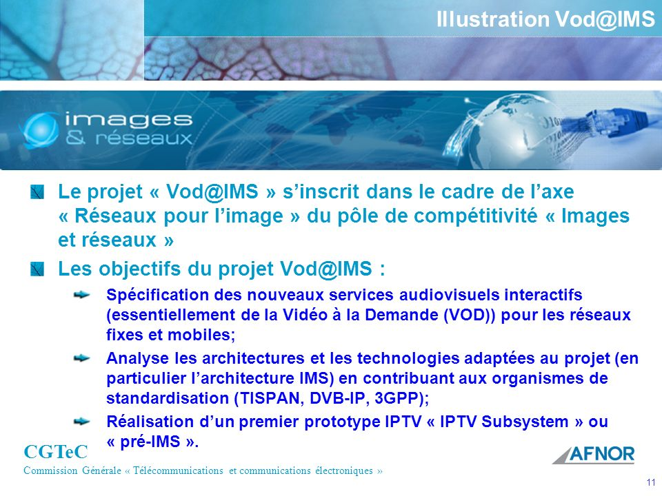 Illustration Vod@IMS Le projet « Vod@IMS » s'inscrit dans le cadre de l'axe « Réseaux pour l'image » du pôle de compétitivité « Images et réseaux »