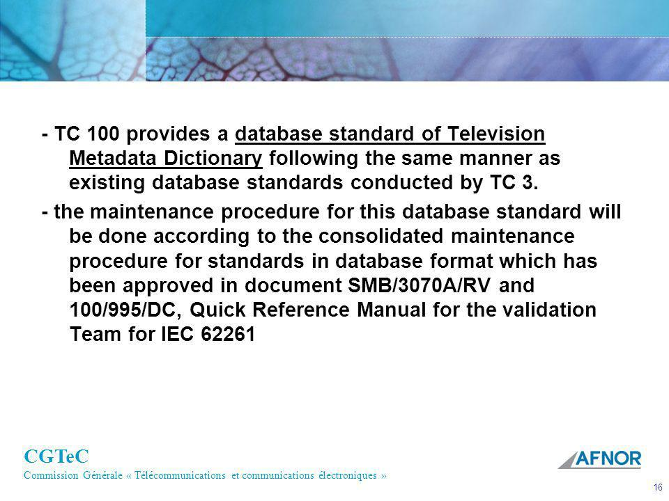 - TC 100 provides a database standard of Television Metadata Dictionary following the same manner as existing database standards conducted by TC 3.