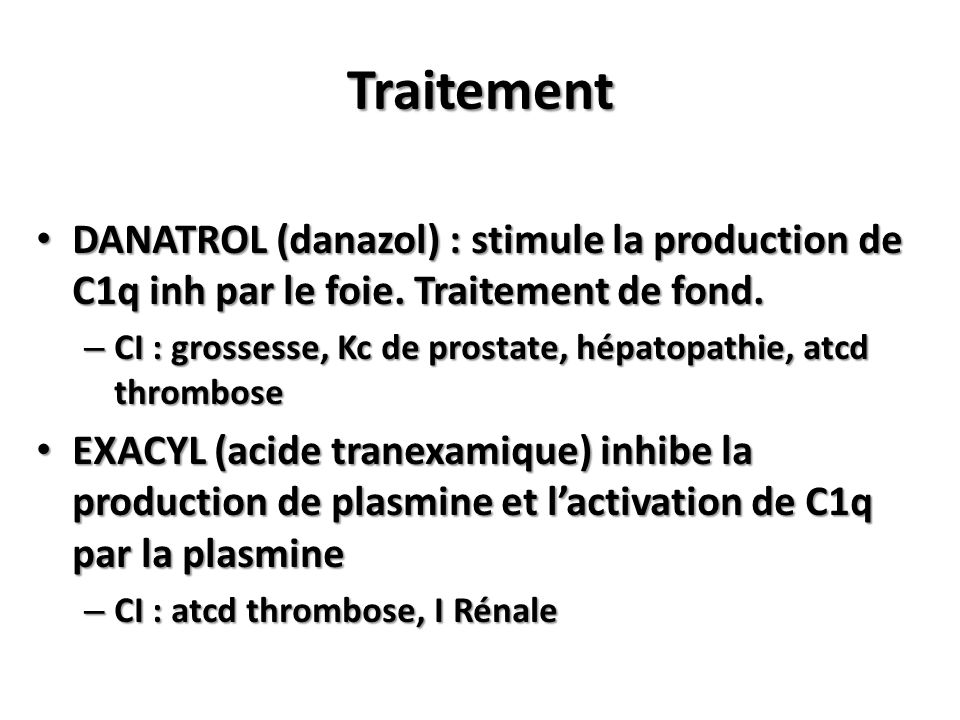 Traitement DANATROL (danazol) : stimule la production de C1q inh par le foie. Traitement de fond.