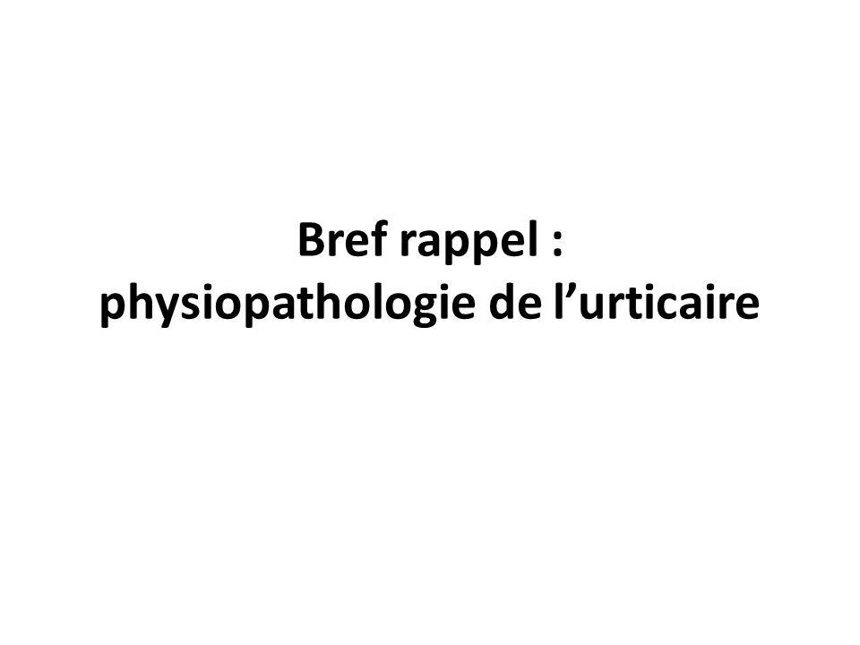 Bref rappel : physiopathologie de l'urticaire