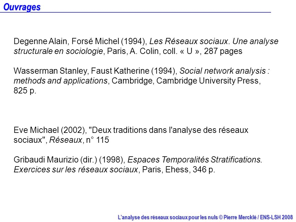 OuvragesDegenne Alain, Forsé Michel (1994), Les Réseaux sociaux. Une analyse structurale en sociologie, Paris, A. Colin, coll. « U », 287 pages.