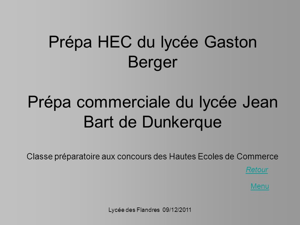 Prépa HEC du lycée Gaston Berger Prépa commerciale du lycée Jean Bart de Dunkerque Classe préparatoire aux concours des Hautes Ecoles de Commerce