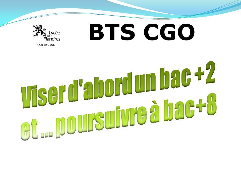BTS CGO Viser d abord un bac +2 et ... poursuivre à bac+8