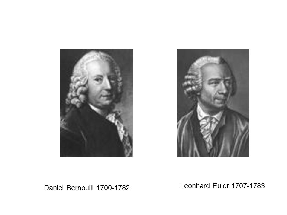 Leonhard Euler 1707-1783 Daniel Bernoulli 1700-1782
