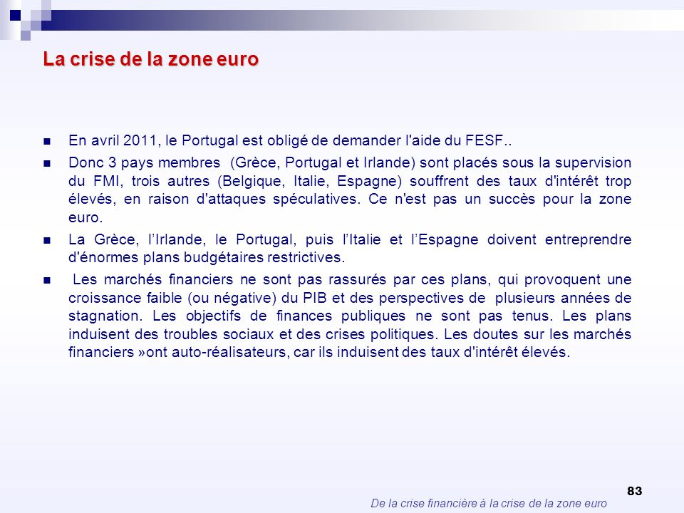 La crise de la zone euro En avril 2011, le Portugal est obligé de demander l aide du FESF..