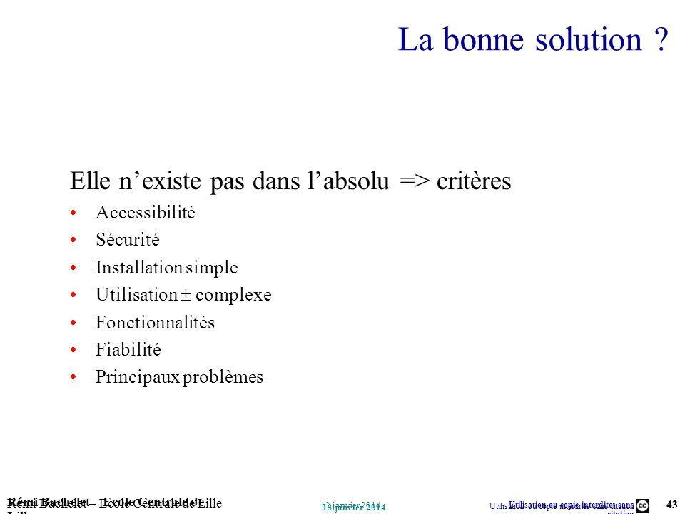 La bonne solution Elle n'existe pas dans l'absolu => critères