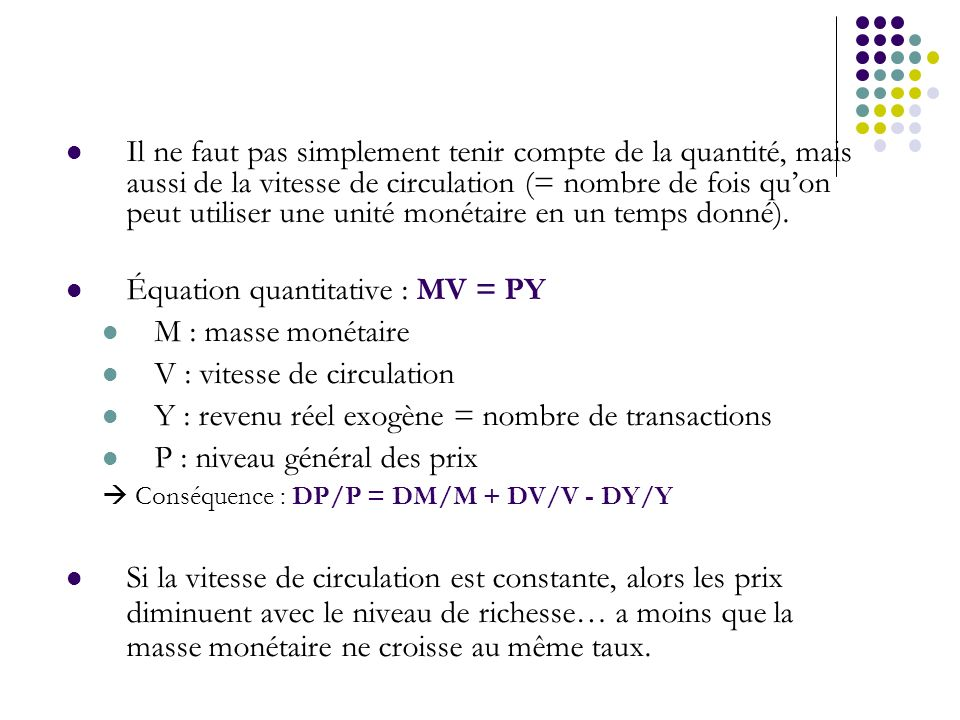 Équation quantitative : MV = PY M : masse monétaire