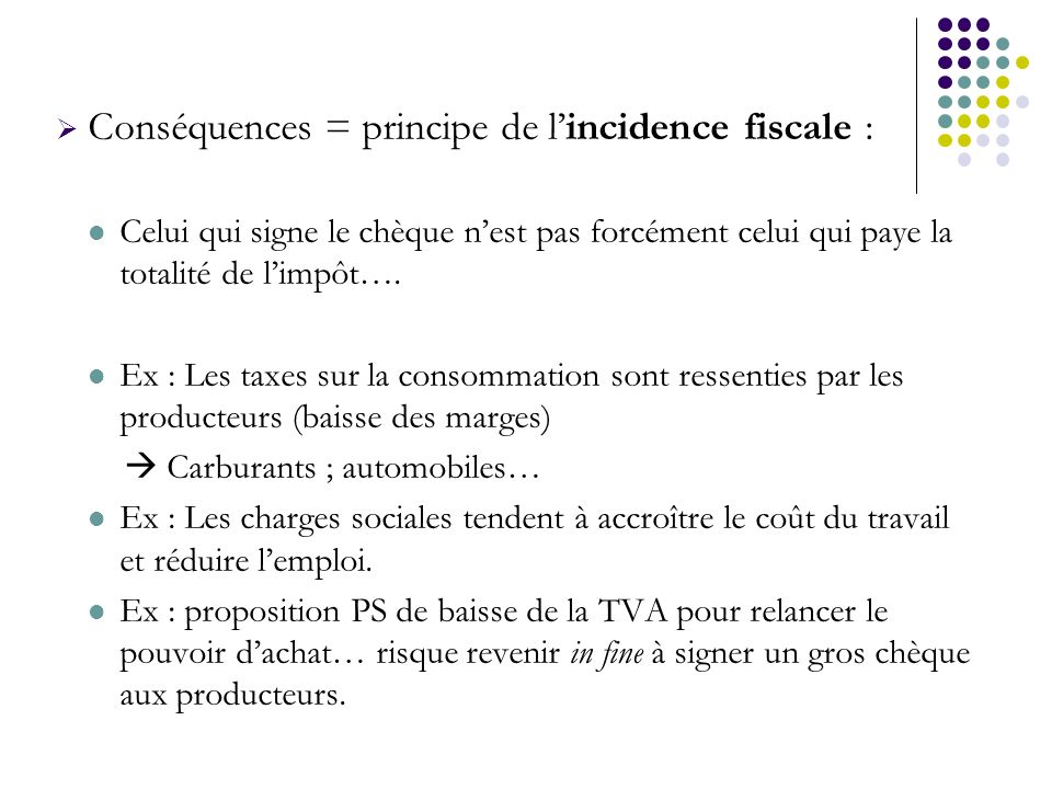 Conséquences = principe de l'incidence fiscale :