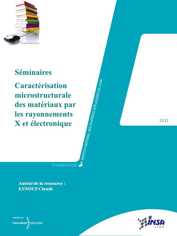 Séminaires Caractérisation microstructurale des matériaux par les rayonnements X et électronique.