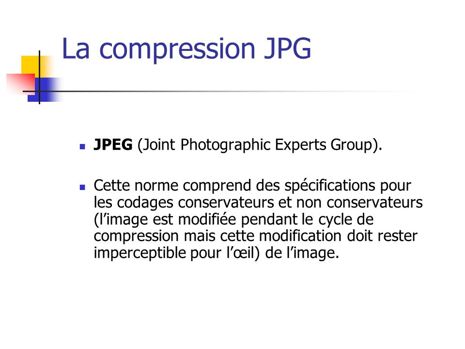 La compression JPG JPEG (Joint Photographic Experts Group).
