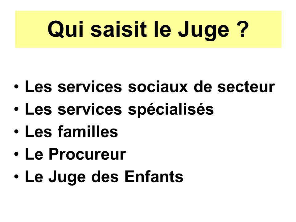 Qui saisit le Juge Les services sociaux de secteur