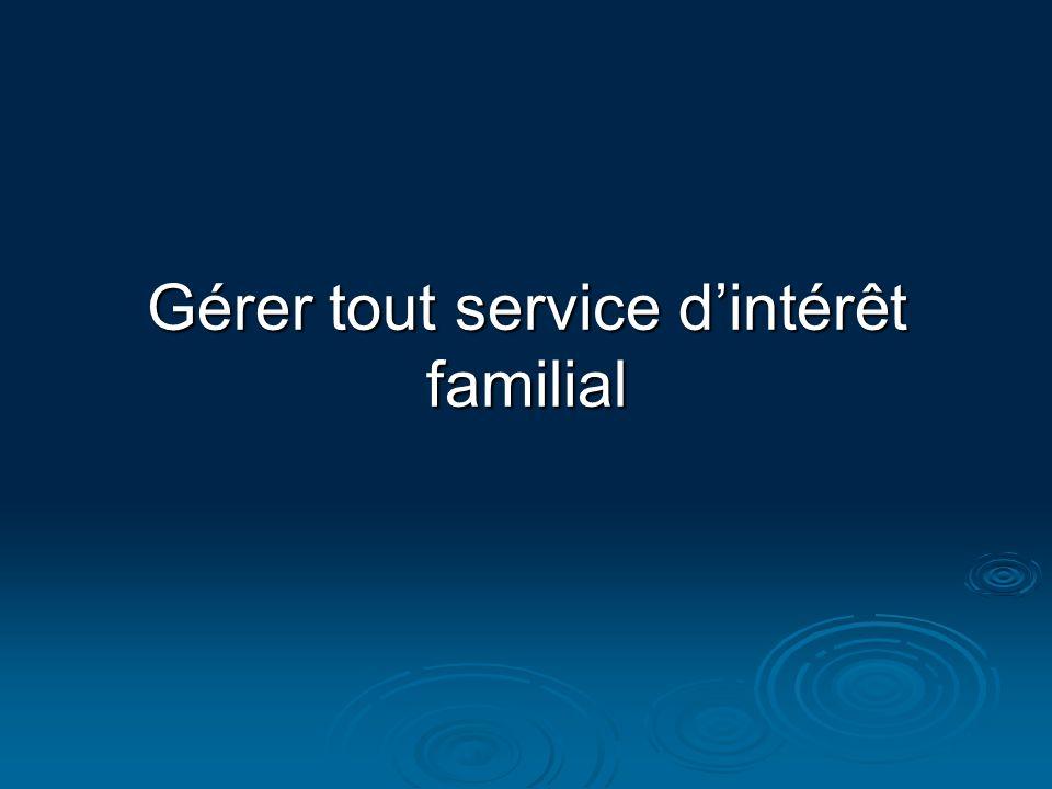 Gérer tout service d'intérêt familial