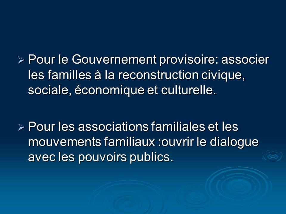 Pour le Gouvernement provisoire: associer les familles à la reconstruction civique, sociale, économique et culturelle.