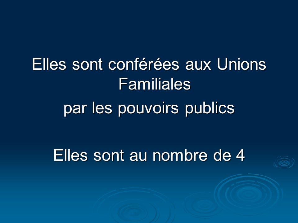 Elles sont conférées aux Unions Familiales par les pouvoirs publics