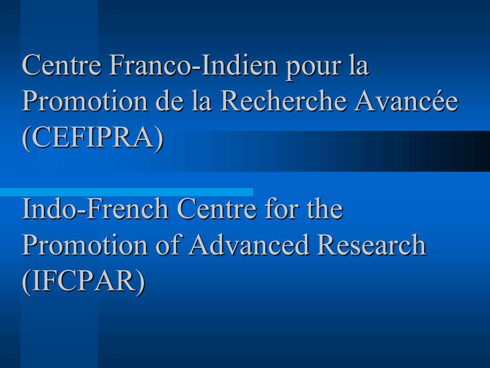 Centre Franco-Indien pour la Promotion de la Recherche Avancée (CEFIPRA) Indo-French Centre for the Promotion of Advanced Research (IFCPAR)
