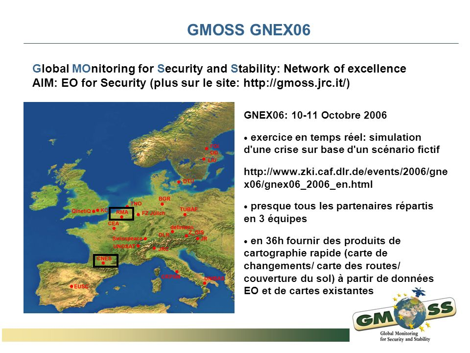 GMOSS GNEX06 Global MOnitoring for Security and Stability: Network of excellence AIM: EO for Security (plus sur le site: http://gmoss.jrc.it/)