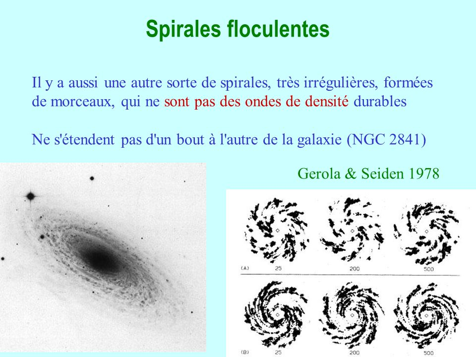 Spirales floculentes Il y a aussi une autre sorte de spirales, très irrégulières, formées.