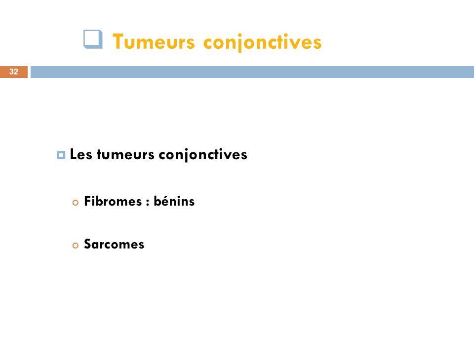 Tumeurs conjonctives Les tumeurs conjonctives Fibromes : bénins