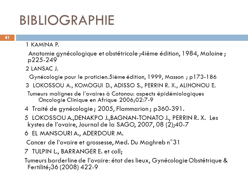BIBLIOGRAPHIE 1 KAMINA P. Anatomie gynécologique et obstétricale ;4ième édition, 1984, Maloine ; p225-249.