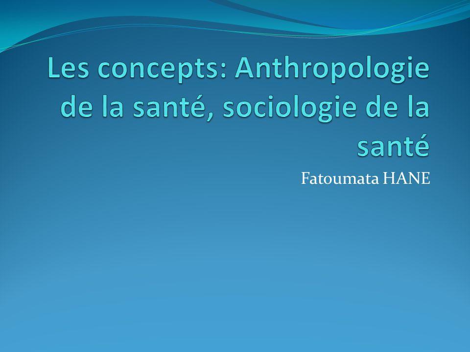 Les concepts: Anthropologie de la santé, sociologie de la santé