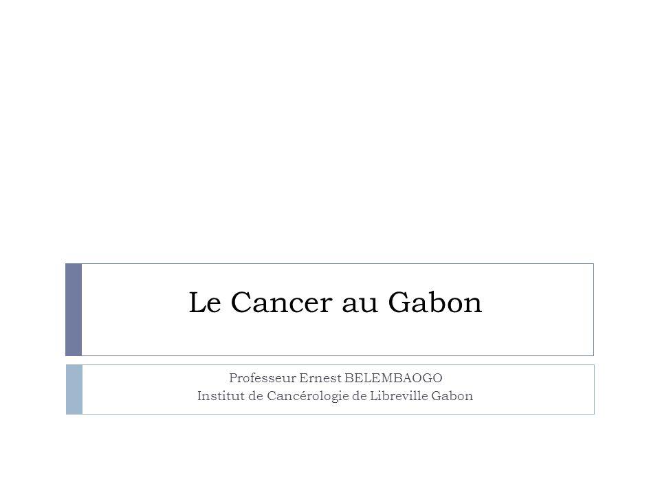 Le Cancer au Gabon Professeur Ernest BELEMBAOGO