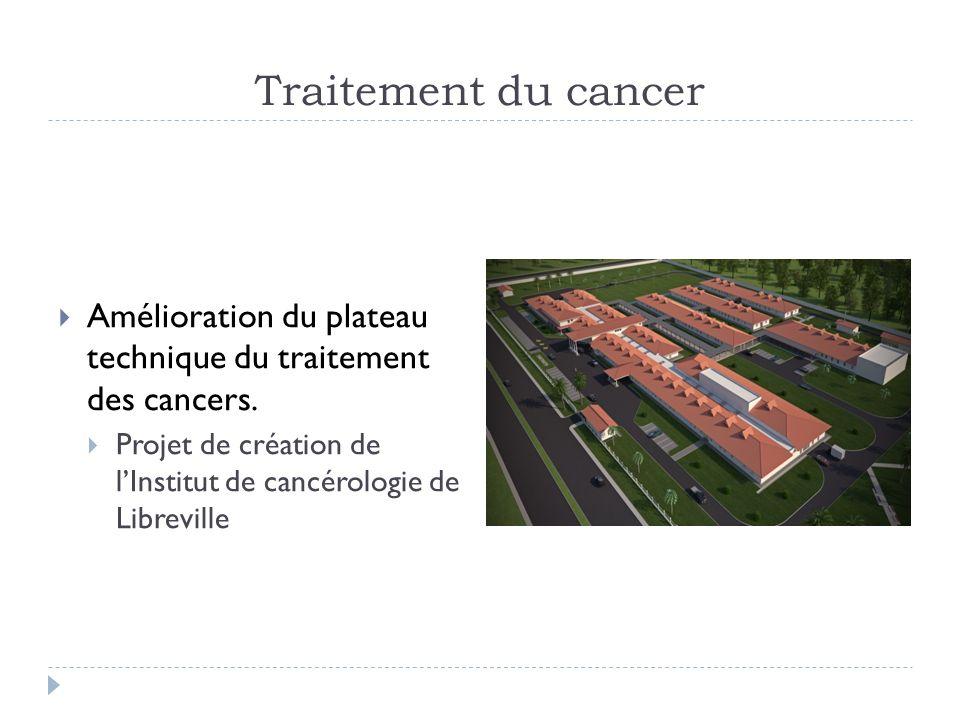 Traitement du cancer Amélioration du plateau technique du traitement des cancers.