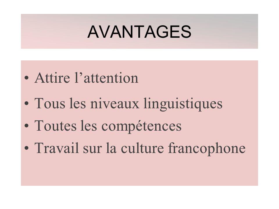 AVANTAGES Attire l'attention Tous les niveaux linguistiques