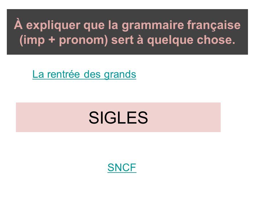 À expliquer que la grammaire française (imp + pronom) sert à quelque chose.
