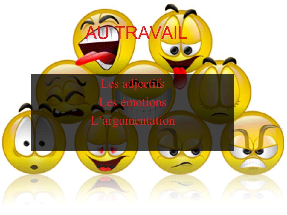Les adjectifs Les émotions L'argumentation