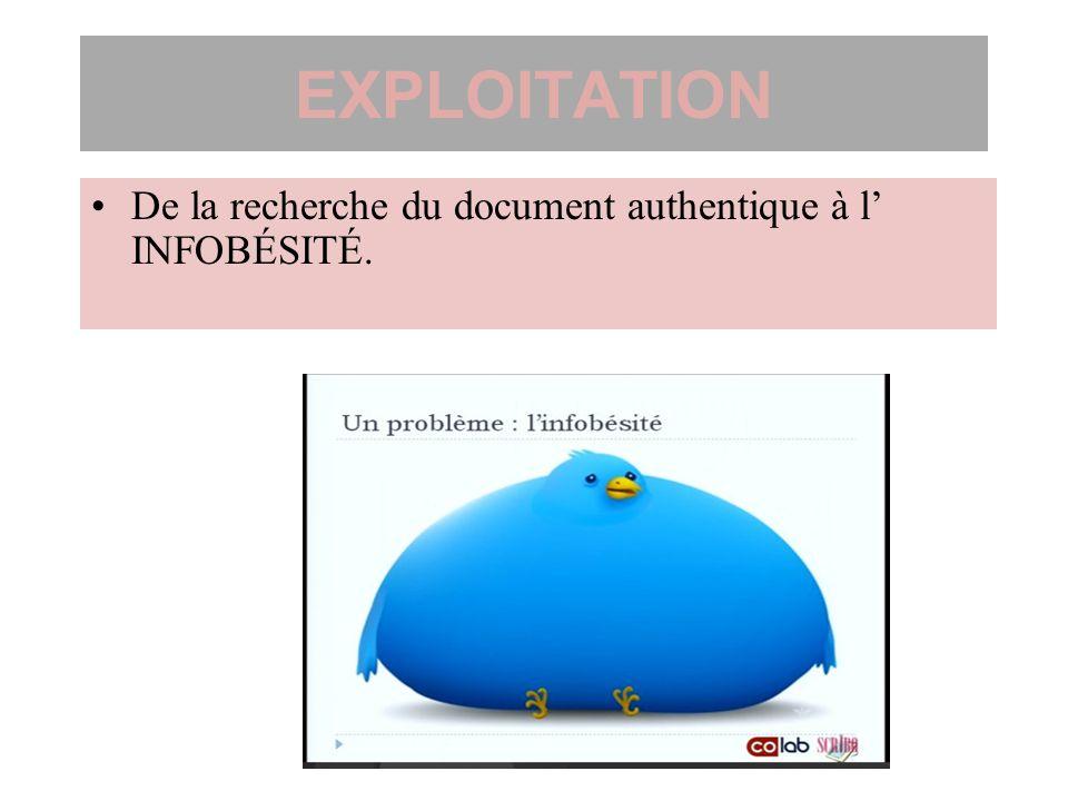 EXPLOITATION De la recherche du document authentique à l' INFOBÉSITÉ.