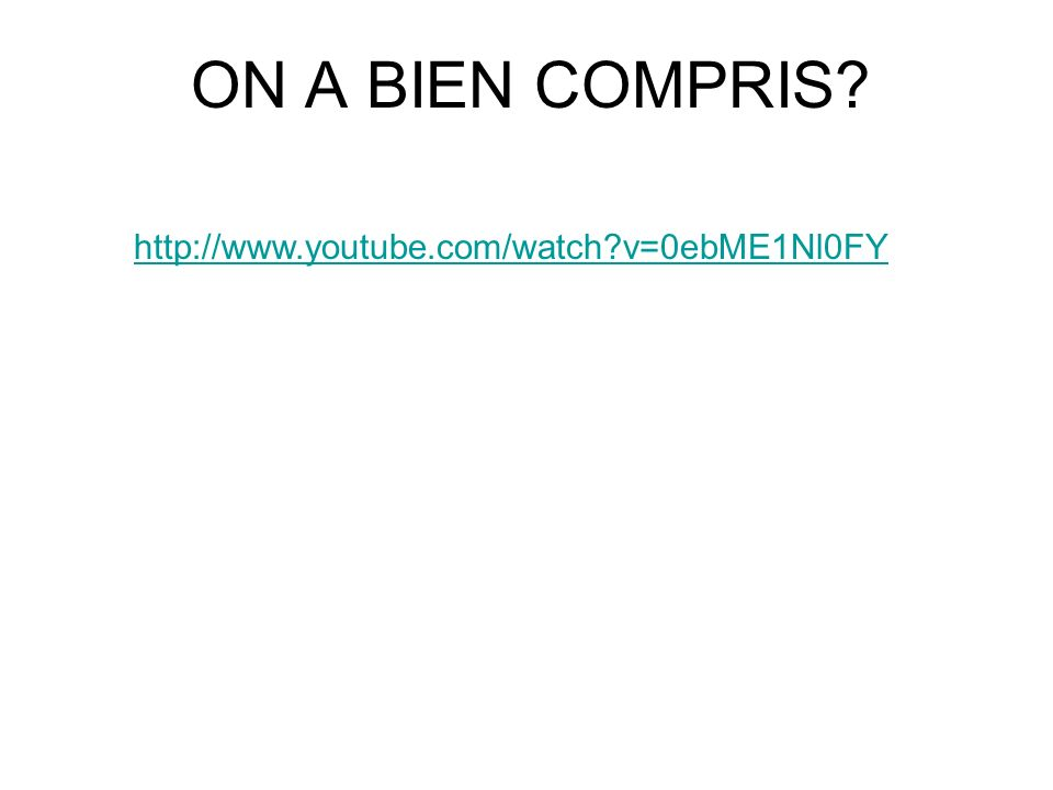 ON A BIEN COMPRIS http://www.youtube.com/watch v=0ebME1Nl0FY