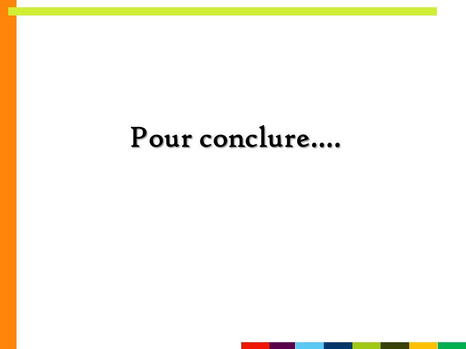 Pour conclure….