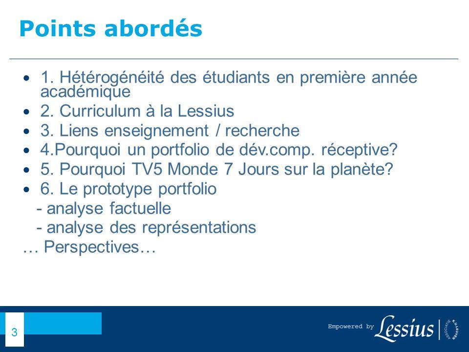 Points abordés 1. Hétérogénéité des étudiants en première année académique. 2. Curriculum à la Lessius.