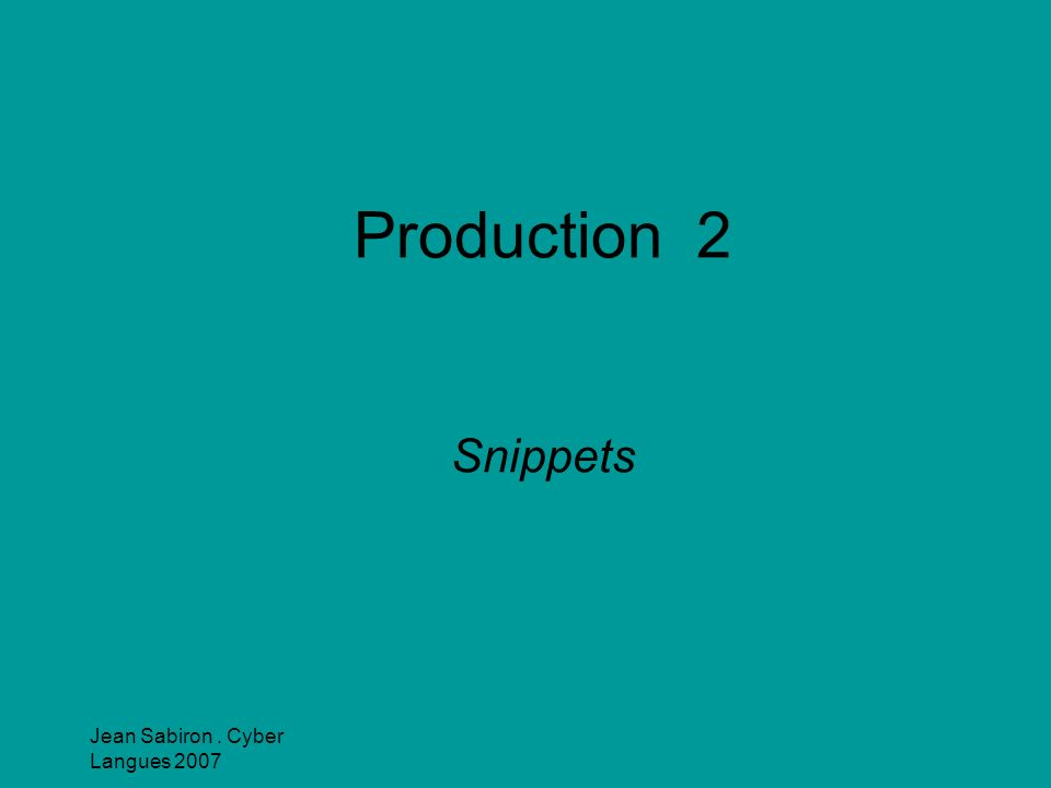 Production 2 Snippets Jean Sabiron . Cyber Langues 2007
