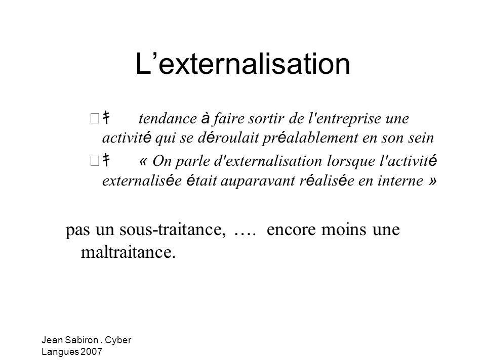 L'externalisation キ tendance à faire sortir de l entreprise une activité qui se déroulait préalablement en son sein