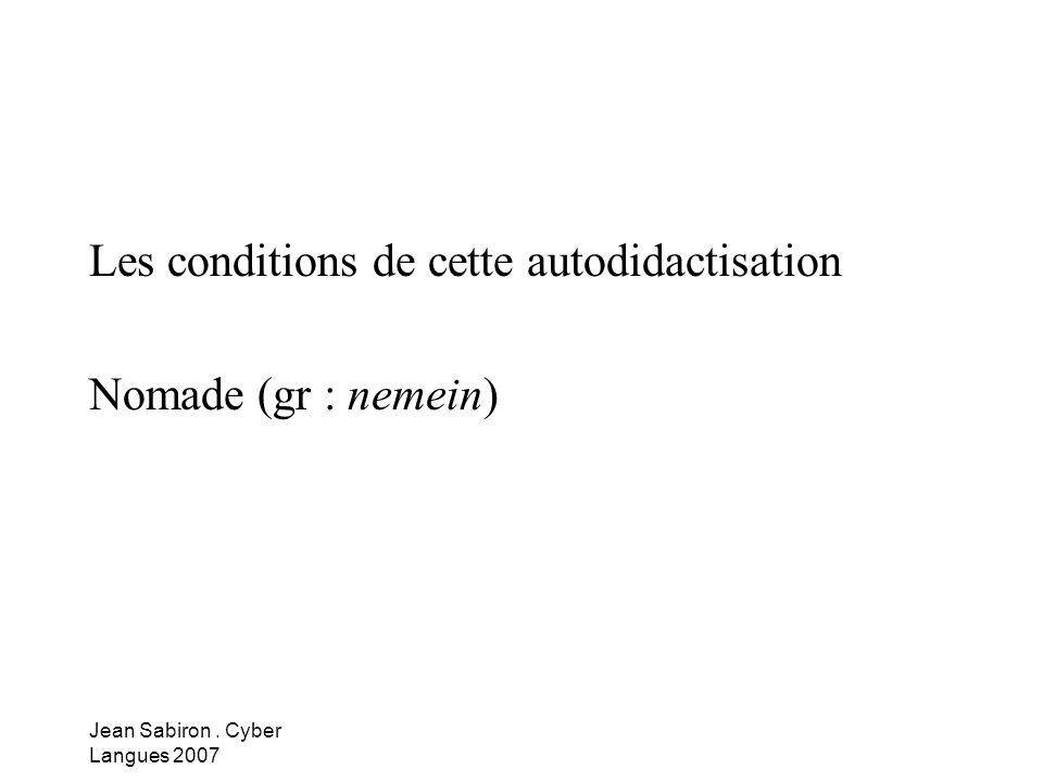 Les conditions de cette autodidactisation Nomade (gr : nemein)