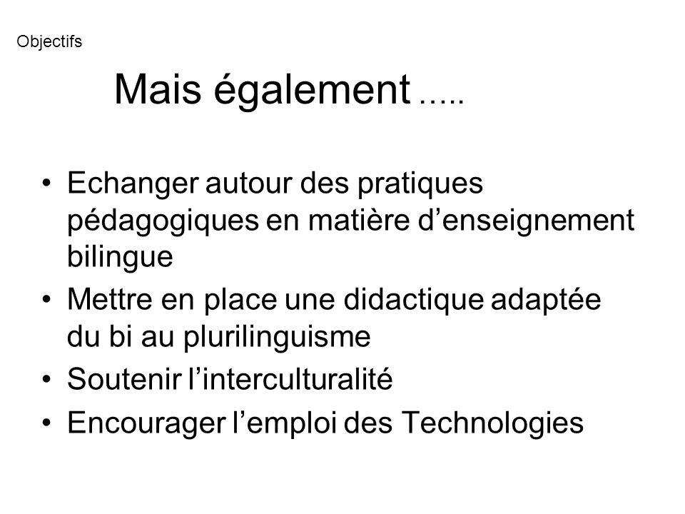 Objectifs Mais également ….. Echanger autour des pratiques pédagogiques en matière d'enseignement bilingue.