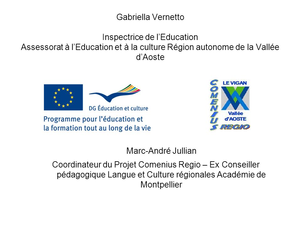 Gabriella Vernetto Inspectrice de l'Education Assessorat à l'Education et à la culture Région autonome de la Vallée d'Aoste