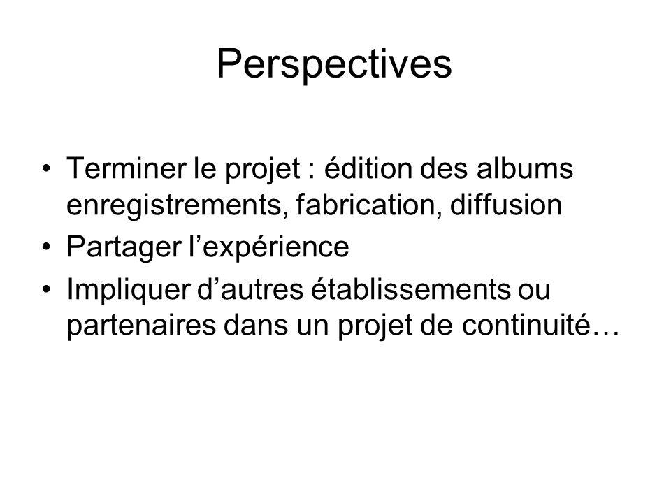 PerspectivesTerminer le projet : édition des albums enregistrements, fabrication, diffusion. Partager l'expérience.