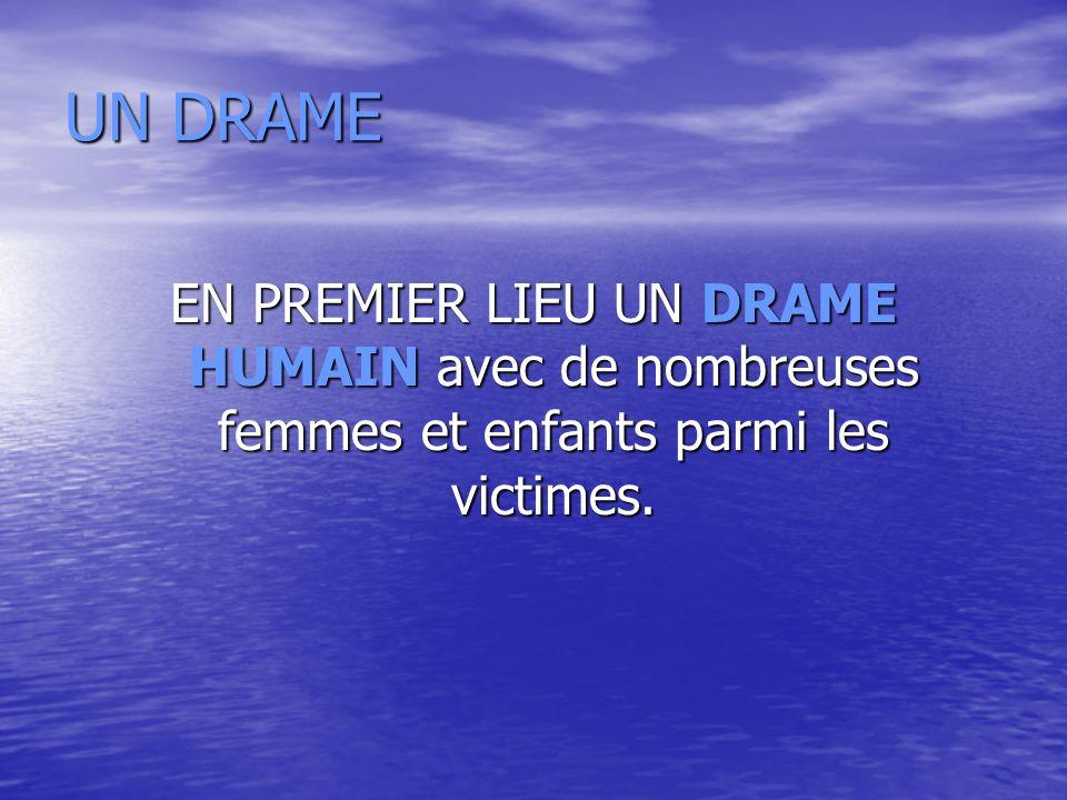 UN DRAME EN PREMIER LIEU UN DRAME HUMAIN avec de nombreuses femmes et enfants parmi les victimes.