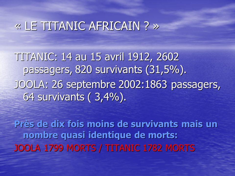 « LE TITANIC AFRICAIN » TITANIC: 14 au 15 avril 1912, 2602 passagers, 820 survivants (31,5%).