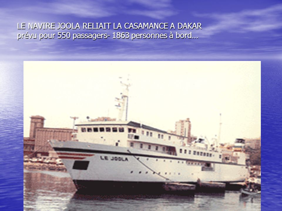LE NAVIRE JOOLA RELIAIT LA CASAMANCE A DAKAR prévu pour 550 passagers- 1863 personnes à bord…