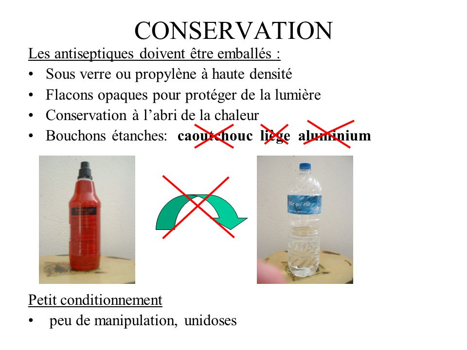 CONSERVATION Les antiseptiques doivent être emballés :