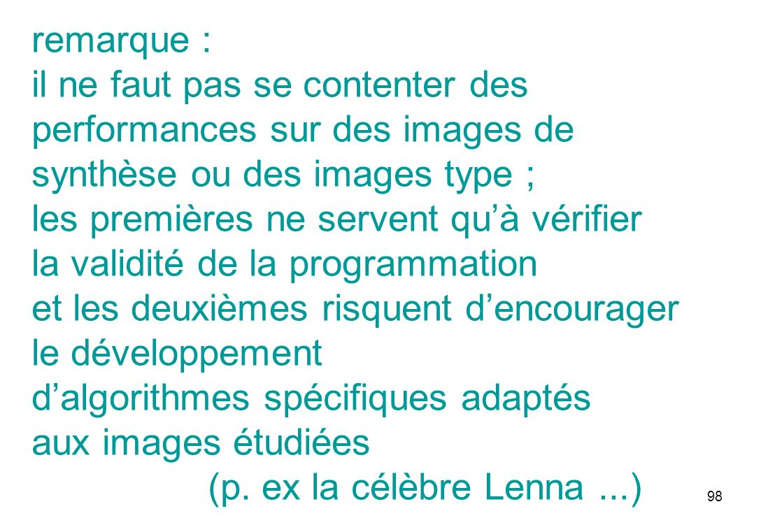 remarque : il ne faut pas se contenter des performances sur des images de synthèse ou des images type ;