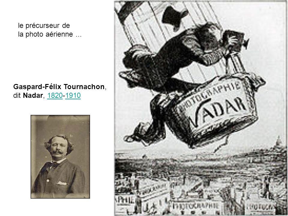le précurseur de la photo aérienne ... Gaspard-Félix Tournachon, dit Nadar, 1820-1910