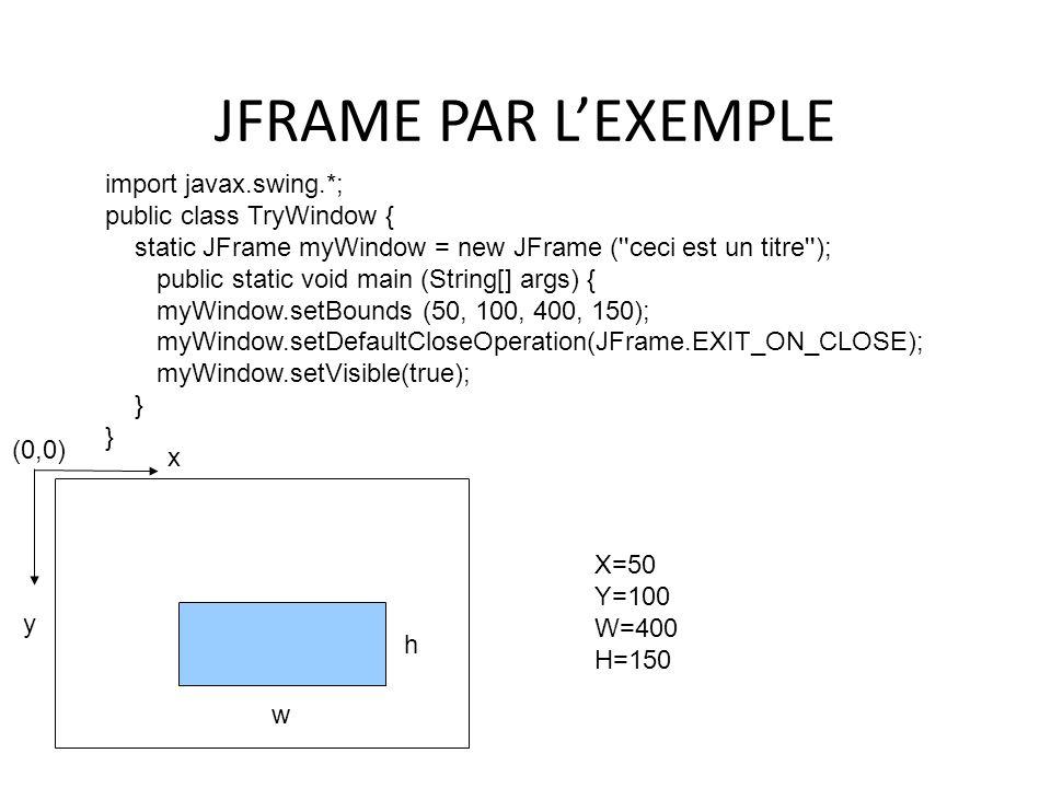 JFRAME PAR L'EXEMPLE import javax.swing.*; public class TryWindow {