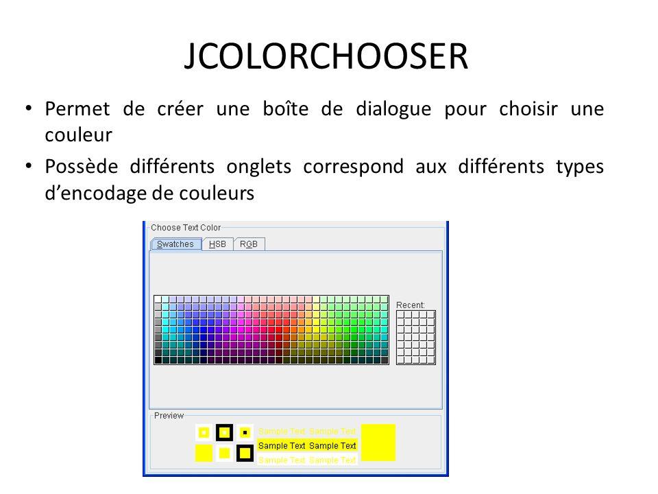 JCOLORCHOOSER Permet de créer une boîte de dialogue pour choisir une couleur.