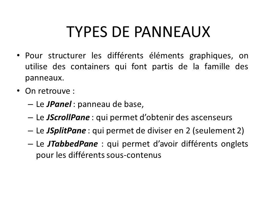 TYPES DE PANNEAUX Pour structurer les différents éléments graphiques, on utilise des containers qui font partis de la famille des panneaux.